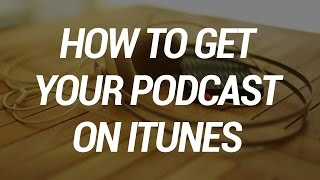 How To Get Your Podcast On iTunes for Free