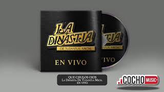 QUE CHULOS OJOS - LA DINASTIA DE TUZANTLA MICH. (EN VIVO) 2018 COCHO Music