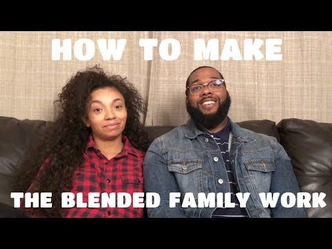 How To Make The Blended Family Work