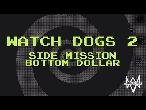 "WATCH DOGS 2 | SIDE MISSION ""BOTTOM DOLLAR"""