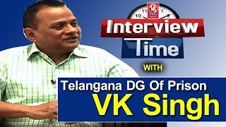 Interview Time With Telangana DG Of Prison VK Singh | V6 News