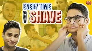 Every Time I Shave | Being Indian