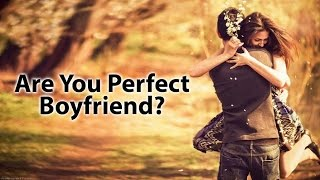 How To Be A Perfect Boyfriend - Dating Tips For Boys - Body Language