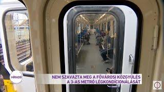 Nem szavazta meg  fővárosi közgyűlés a 3-as metró légkondicionálását