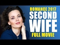 RUSSIAN ROMANCE 2017 «SECOND WIFE» NEW RUSSIAN MOVIE 2017
