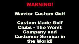 Warrior Custom Golf most horrible customer service in the golf industry.
