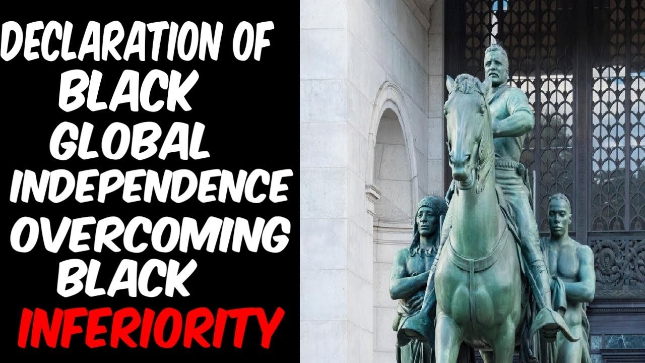 DECLARATION  OF BLACK GLOBAL INDEPENDENCE: OVERCOMING BLACK INFERIORITY!