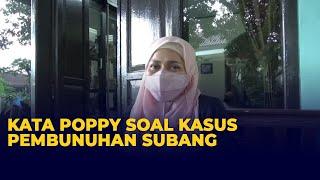 Kata Poppy Amalya Soal Kasus Pembunuhan Ibu dan Anak di Subang