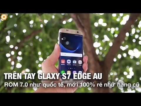 Trên tay Galaxy S7 Edge Au: ROM 7.0 như quốc tế, mới 100% giá rẻ như hàng cũ