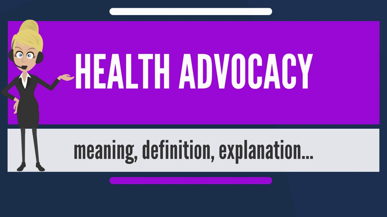 what is health advocacy? what does health advocacy mean? health