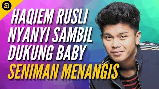 Nyanyi Sambil Dukung Baby, Seniman Menangis - A NITE WITH HAQIEM RUSLI di Matic KL