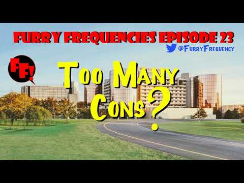 Furry Frequencies Episode 23 - Too Many Cons?