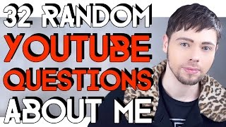 32 RANDOM YOUTUBE QUESTIONS ABOUT ME