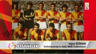 Galatasaray'ın Efsaneleri | Eski Milli Futbolcu - Uğur Köken