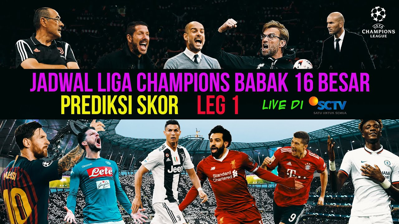 live di sctv, jadwal liga champions 16 besar, prediksi ...