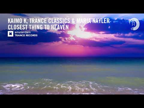 VOCAL TRANCE: Kaimo K, Trance Classics & Maria Nayler - Closest Thing To Heaven [ATR] + LYRICS