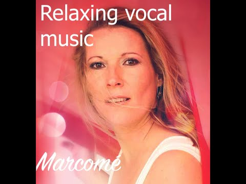 Relaxing vocal music mix by New age singer Marcomé