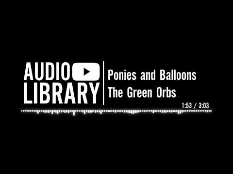 Ponies and Balloons - The Green Orbs