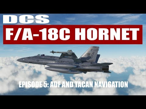 DCS: F/A-18C Hornet - Episode 5: ADF and TACAN Navigation