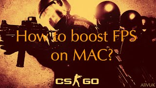 CS : GO - How to boost FPS on MAC?