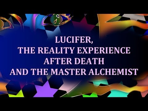 Lucifer, the Reality Experience After Death and the Master Alchemist