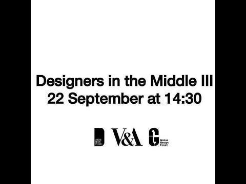 Designers in the Middle 3 @ Global Design Forum, V&A Museum, London Design Festival 2017
