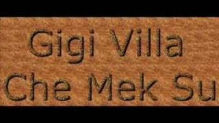 Gigi Villa - Che Mek Su