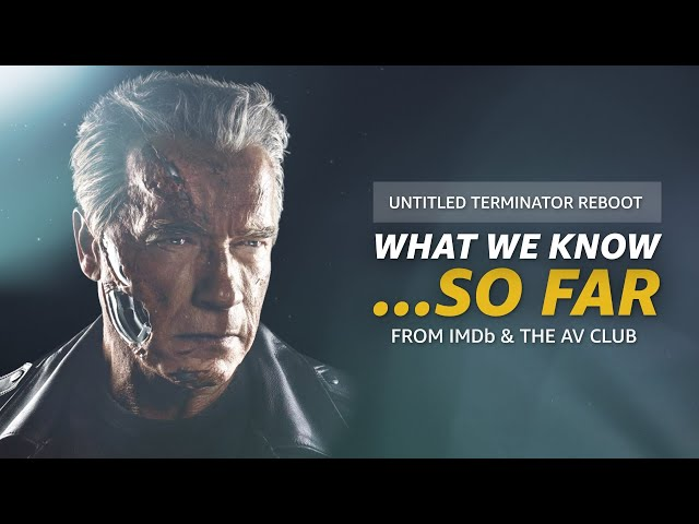 What We Know About The 'Untitled Terminator Reboot' ... So Far