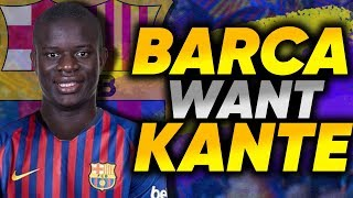 REVEALED: Barcelona Make N'Golo Kante Their Main Transfer Target! | Transfer Talk