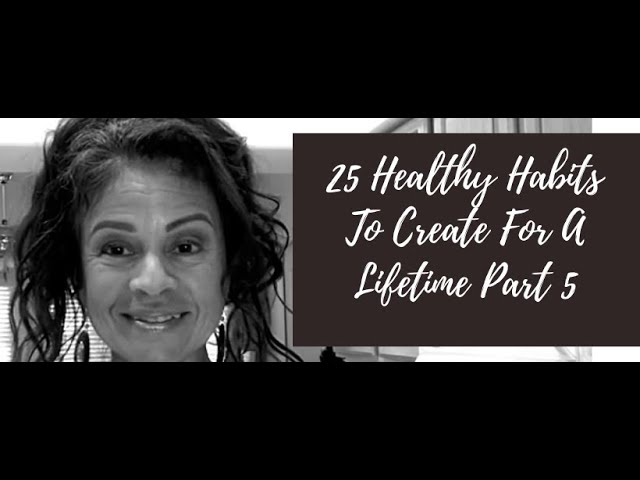 25 Healthy Habits to Create for A Lifetime Part 5