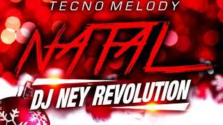 DJ NEY REVOLUTION - TECNO MELODY DE NATAL 2k18
