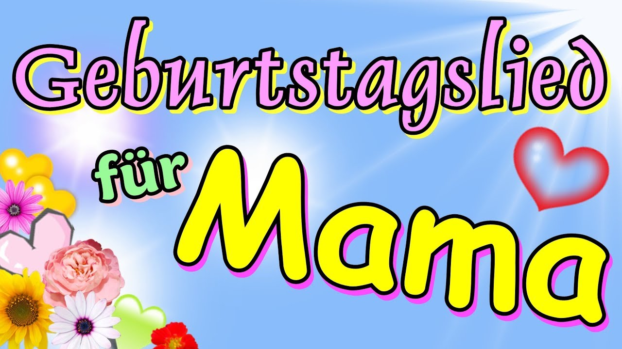 Mama Hat Geburtstag Geburtstagslieder Mit Namen Geburtstagsgrusse