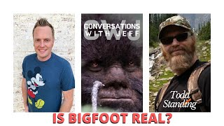 Todd Standing on Proving Bigfoot is Real | Conversations with Jeff | Episode 78