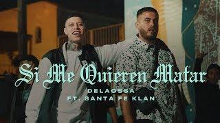 Delaossa - Si Me Quieren Matar ft. Santa Fe Klan
