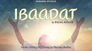 IBAADAT || BADAL KUMAR || HOSANNA STUDIOZ || 2021