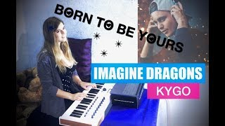 Kygo&Imagine Dragons - Born to be yours (keyboard Cover)