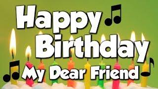 Happy Birthday My Dear Friend! A Happy Birthday Song!