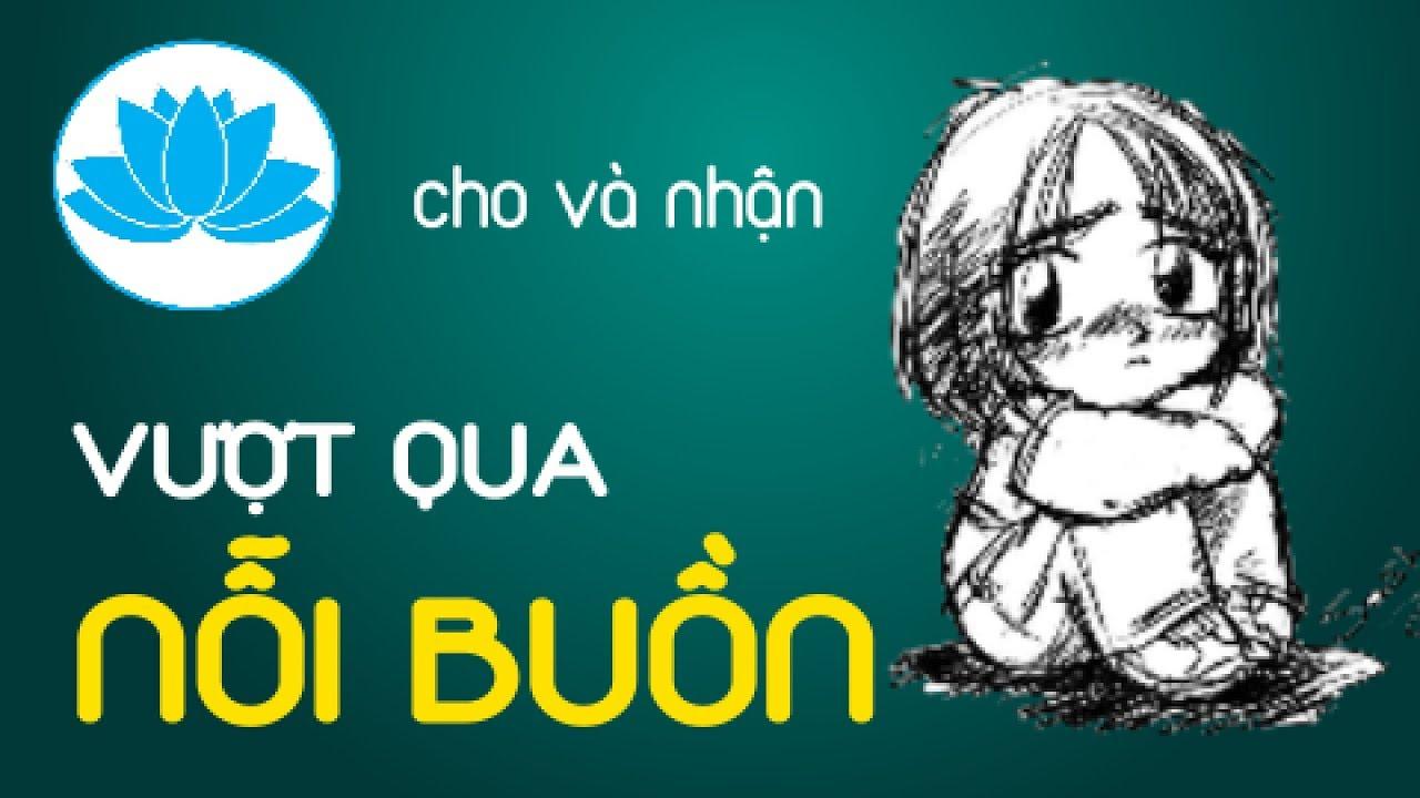 Cách vượt qua nỗi buồn trong cuộc sống Phần 1 Cho và nhận   HatBuiNho