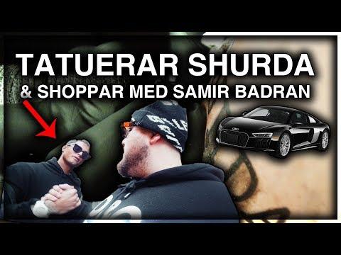 TATUERAR SHURDA & SHOPPAR MED SAMIR *HANS NYA BIL E SJUK*
