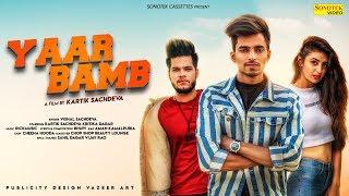 Yaar Bamb   New Most Popular Haryanvi Song 2019   Kartik Sachdeva, Kritika Dagar, Vishal Sachdeva