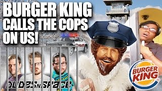 We got kicked out of Burger King and they called the police!