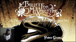 Bullet For My Valentine - All These Things I Hate (Revolve Around Me) (Piano Cover)