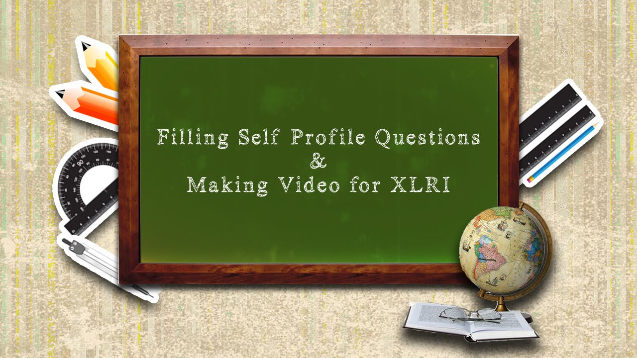 Filling Self Profile Questions Making Video For Xlri Youtube