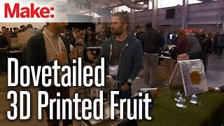 MAKE @ Engadget Expand 2014: Dovetailed - 3D Printed Fruit