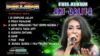 ANI ARLITA FULL ALBUM BEST OF THE BEST vol. 1 || NEW PALLAPA terbaru