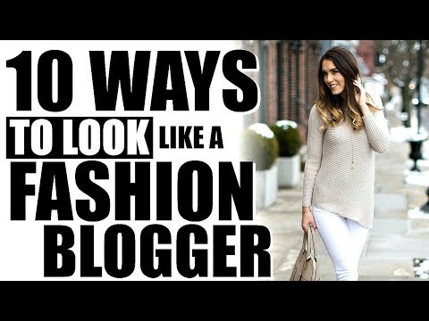 10 WAYS TO LOOK LIKE A FASHION BLOGGER!