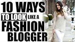 10 WAYS TO LOOK LIKE A FASHION BLOGGER!
