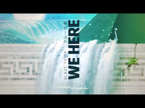 Blaze Tripp - We Here