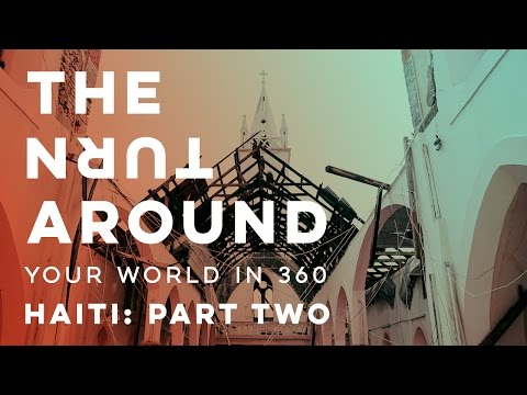 Haiti After The Storm: Part Two | The Turnaround: Your World in 360