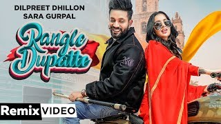 Rangle Dupatte (Remix) | Dilpreet Dhillon | Sara Gurpal | Desi Crew Vol 1 | New Punjabi Songs 2019